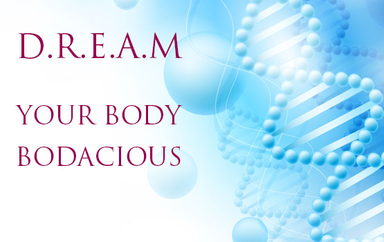 the subconscious DREAM Your Body Bodacious